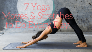 7 Yoga Moves and Stretches You Should Do Every Day for the Rest of Your Life
