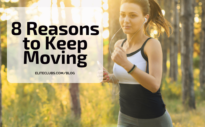 8 Reasons to Keep Moving
