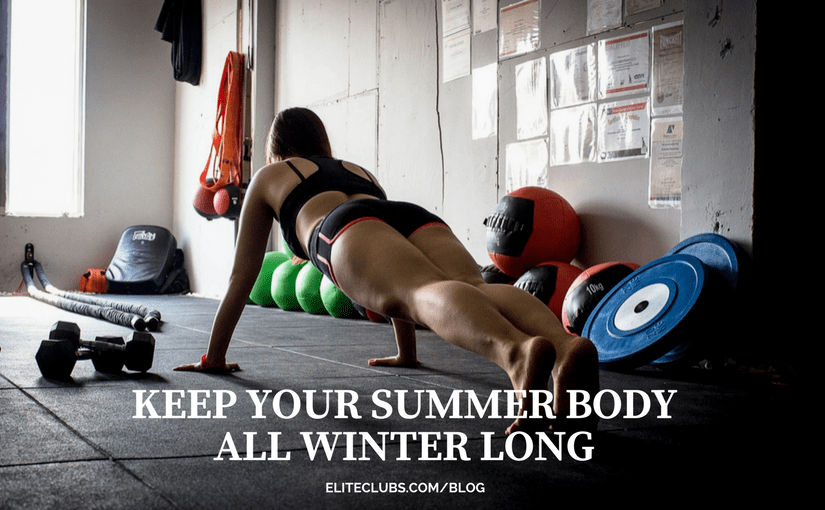 Keep Your Summer Body All Winter Long