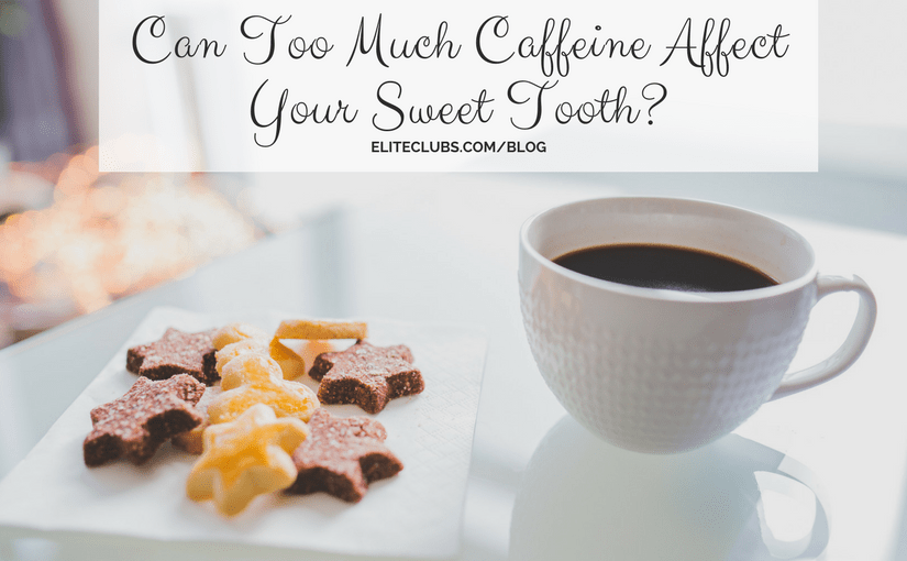 Can Too Much Caffeine Affect Your Sweet Tooth?