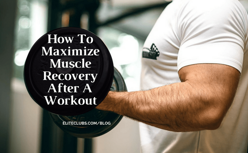 How To Maximize Muscle Recovery After A Workout