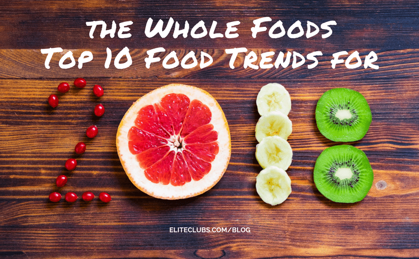 The Whole Foods Top 10 Food Trends for 2018