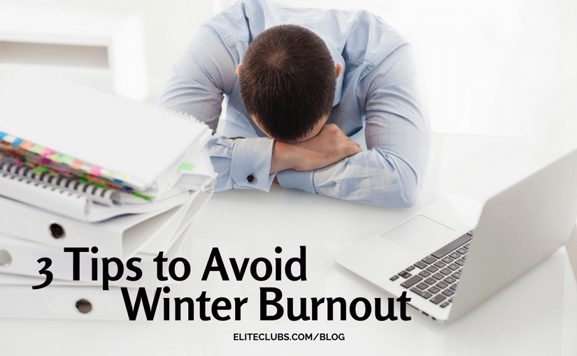 3 Tips to Avoid Winter Burnout