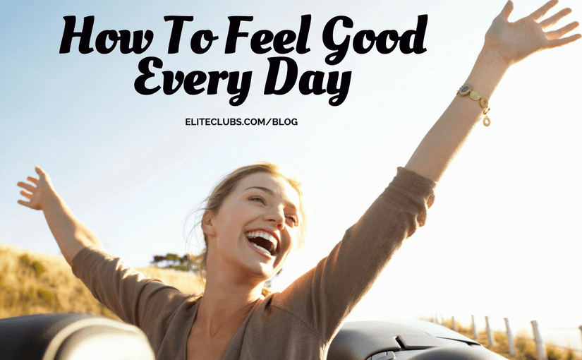 How To Feel Good Every Day