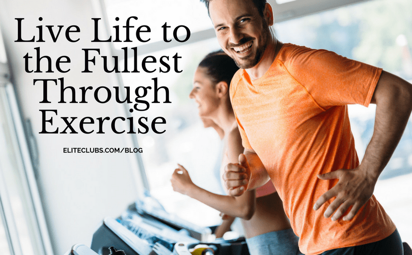 Live Life to the Fullest Through Exercise