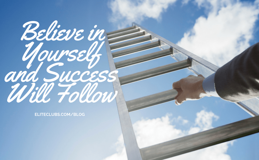Believe in Yourself and Success Will Follow