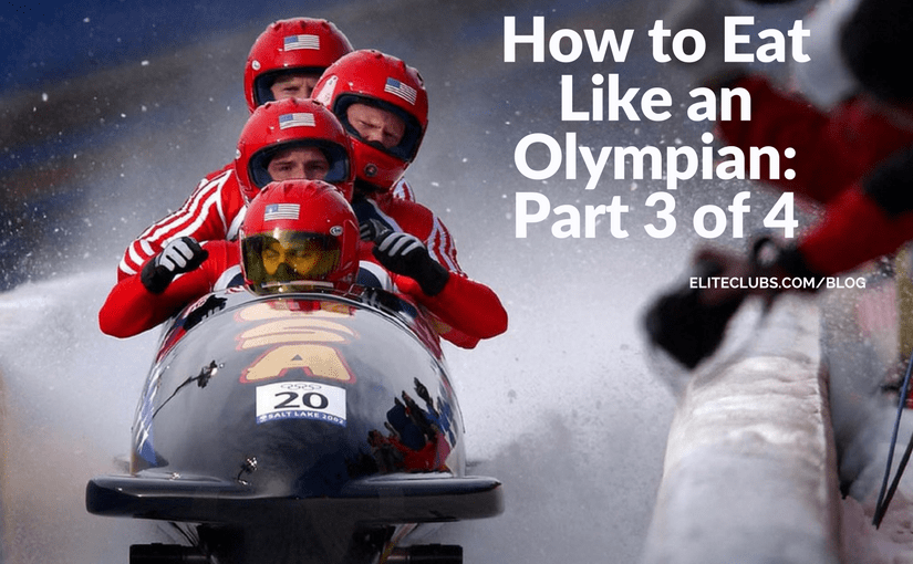 How to Eat Like an Olympian: Part 3 of 4