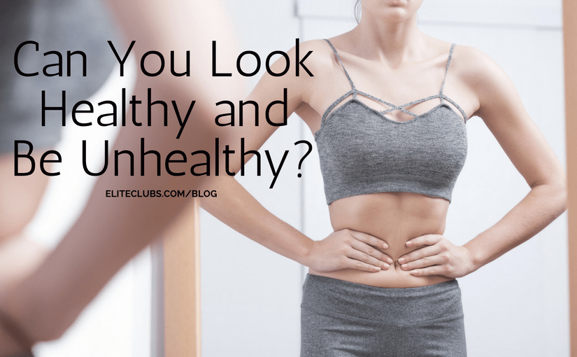 Can You Look Healthy and Be Unhealthy?