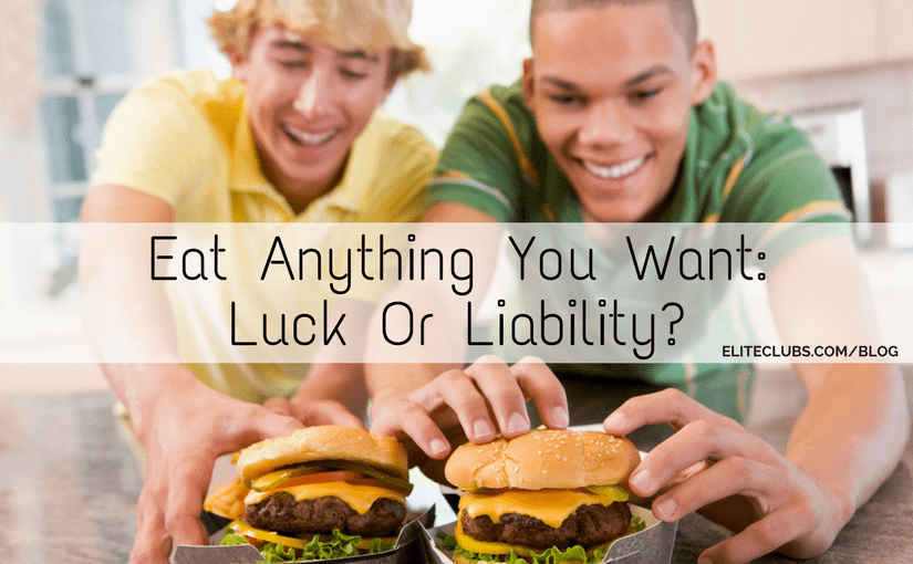 Eat Anything You Want_ Luck Or Liability?