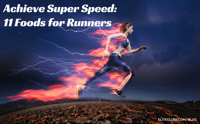 Achieve Super Speed 11 Foods for Runners