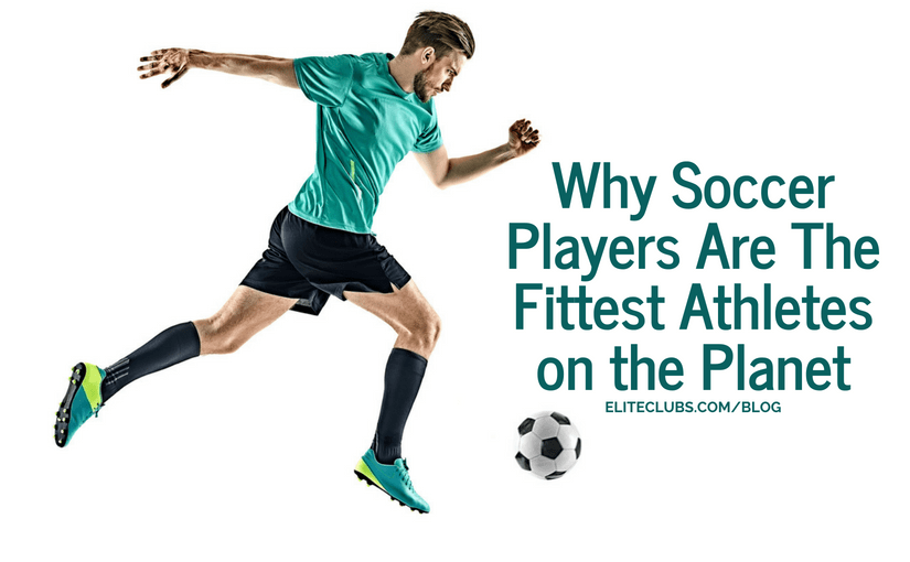 Why Soccer Players Are The Fittest Athletes on the Planet