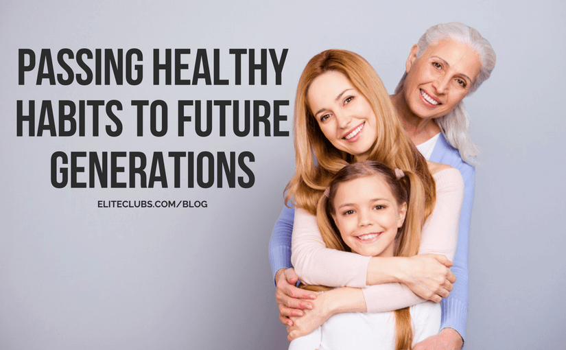 Passing Healthy Habits To Future Generations