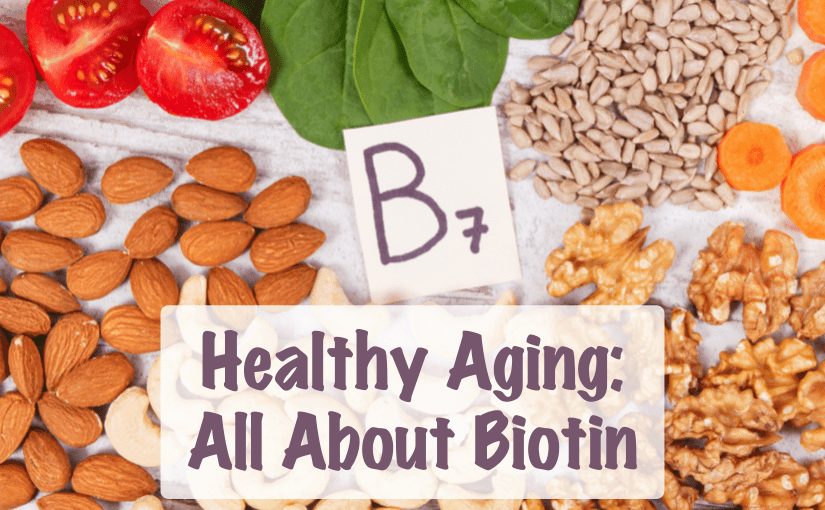 Healthy Aging - All About Biotin