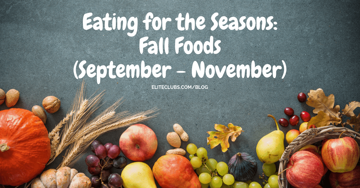 Eating for the Seasons - Fall Foods