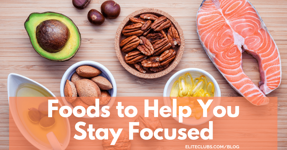 Foods to Help you Stay Focused