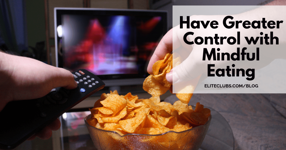 Have Greater Control with Mindful Eating