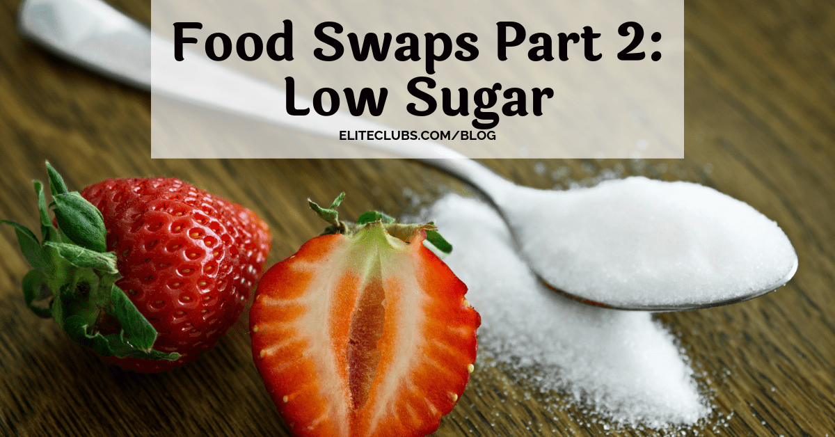 Food Swaps Part 2: Low Sugar