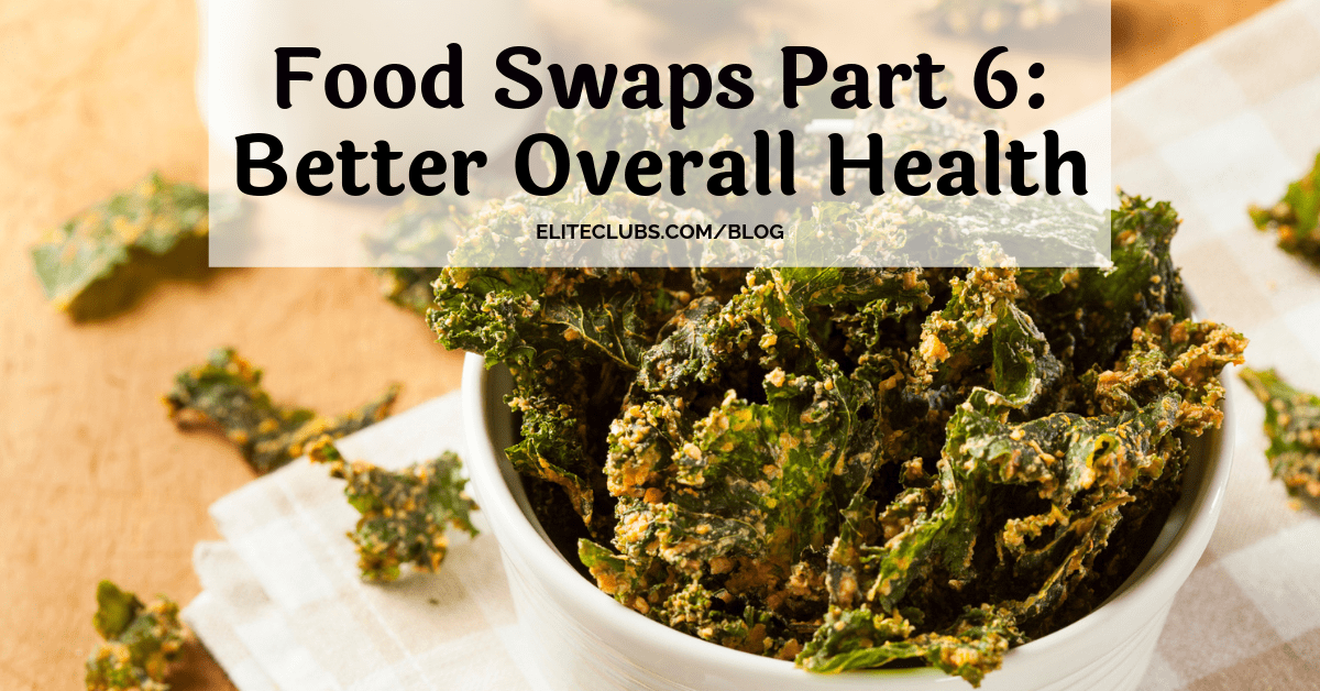 Food Swaps Part 6 - Better Overall Health