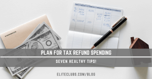 Plan for tax refund spending. Seven healthy tips!