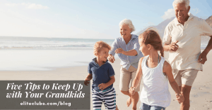 Five Tips to Keep Up with Your Grandkids
