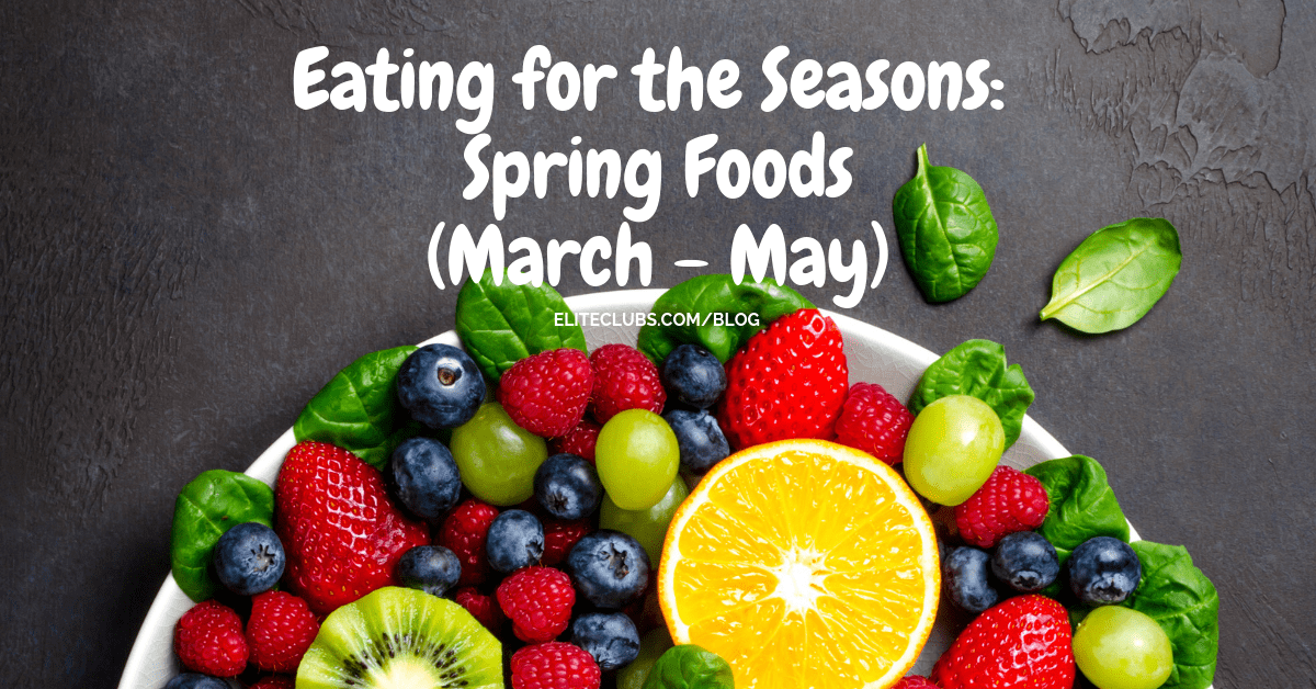 Eating for the Seasons - Spring Foods
