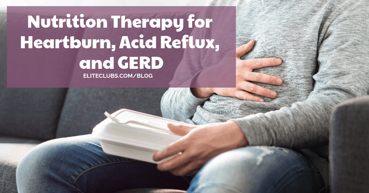 Nutrition Therapy for Heartburn, Acid Reflux, and GERD