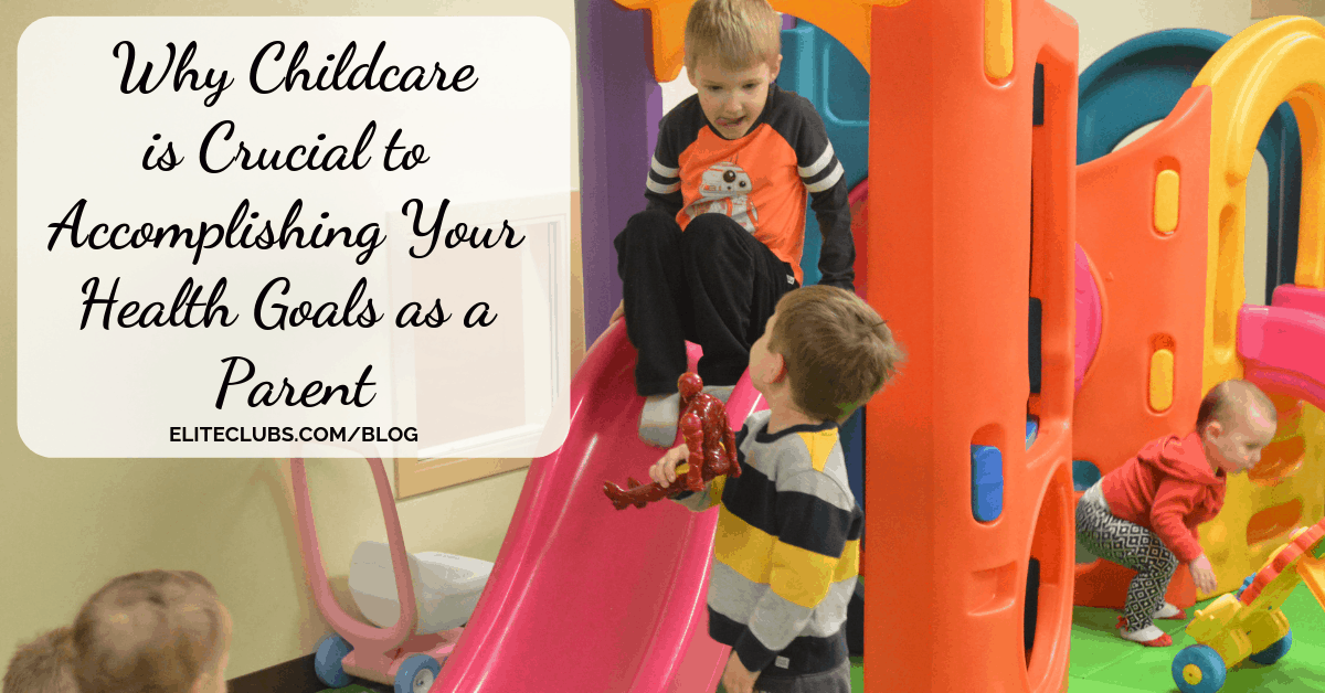 Why Childcare is Crucial to Accomplishing Your Health Goals as a Parent