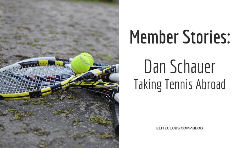 Member Stories - Dan Schauer – Taking Tennis Abroad