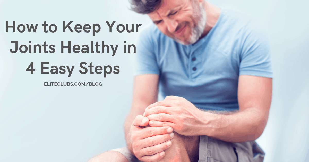How to Keep Your Joints Healthy in 4 Easy Steps