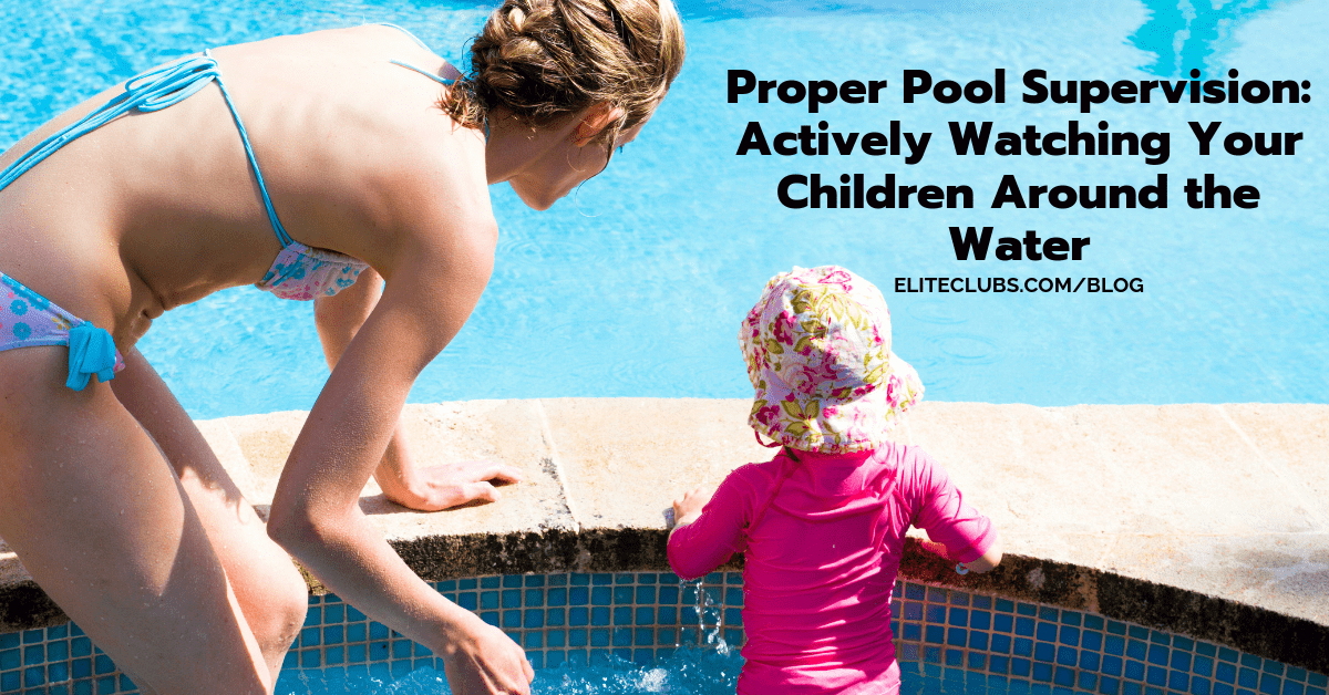 Proper Pool Supervision - Actively Watching Your Children Around the Water