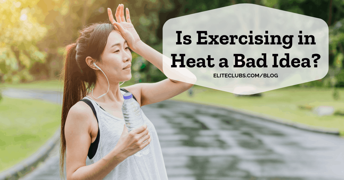 Is Exercising in Heat a Bad Idea?
